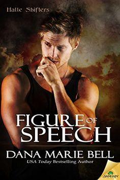 Figure of Speech (Halle Shifters) by Dana Marie Bell, http://www.amazon.com/dp/B00SB49ECM/ref=cm_sw_r_pi_dp_GQu9ub0HK9S3N