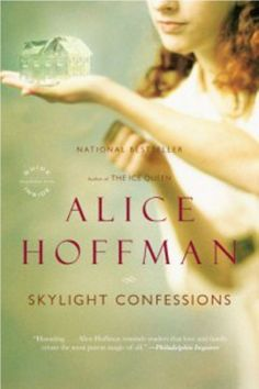 """Read """"Skylight Confessions A Novel"""" by Alice Hoffman available from Rakuten Kobo. Writing at the height of her powers, Alice Hoffman conjures three generations of a family haunted by love. I Love Books, Good Books, Books To Read, Alice Hoffman Books, Magical Realism Books, Come Undone, Books For Teens, Any Book, Love Reading"""