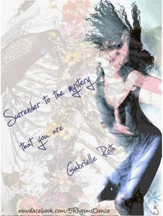 Surrender to the mystery that you are - Gabrielle Roth (1941-2012)