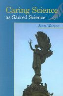 Caring Science as Sacred Science by Jean Watson