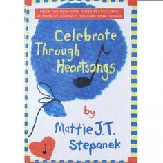 Celebrate Through Heartsongs by Mattie J.T. Stepanek