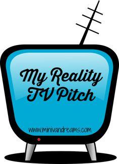 My Reality TV Pitch via Mini Van Dreams: http://www.minivandreams.com/my-reality-tv-pitch/
