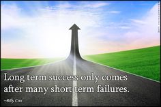 Long term success only comes after many short term failures