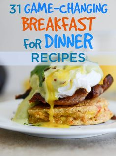 "31 Game-Changing Breakfast For Dinner Recipes | I don't know about ""Game-Changing,"" but some of these look delicious!"