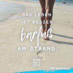 Das Leben ist besser barfuß am Strand. >>
