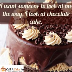 #I want someone to look at me way,i #look at #chocolate #cake.#like #callacake.in