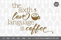 The Sixth Love Language is Coffee - SVG, PNG & VECTOR Cut File By Nutsy + Me