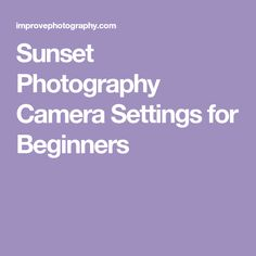 Sunset Photography Camera Settings for Beginners