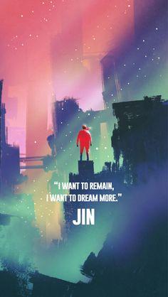 """Eu quero permanecer, eu quero sonhar mais."" - Jin"