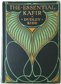 The Essential Kafir by Dudley Kidd, London: Adam and Charles Black 1904 1st. edition