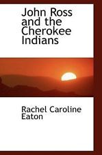 NEW John Ross and the Cherokee Indians by Rachel Caroline Eaton Hardcover Book (