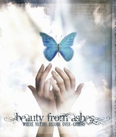 "Beauty from Ashes  -  ""to bestow on them a crown of beauty instead of ashes, the oil of joy instead of mourning, and the garment of praise instead of despair""   Isaiah 61:3"