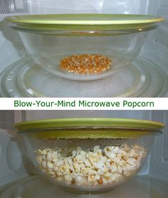 Glass bowl   ceramic plate   popcorn kernels = perfectly popped popcorn in microwave. No bag. No butter or oil. Nothing to throw away afterward. And no un-popped kernels. Put 1/4 cup dry popcorn kernels in microwave-safe glass bowl (pyrex is a great choice). Place microwave-safe plate on top of bowl. Plate should be wide enough to go beyond rim of bowl. Microwave 2 min 45 sec.