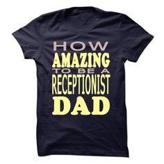 How Amazing To Be A Receptionist Dad T Shirt
