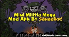Mini Militia Mega Mod Apk By Sahadikr     The immortals are here!  Do you see? Try out this amazing Mini Militia Hack and you will! The mortals are going to morn and what you will do is kick some serious ass and why that?  Because you are now going to get the most awesome mod ever made for Mini Militia- THE MINI MILITIA MEGA MOD!