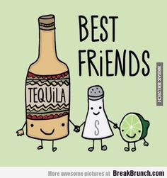 Tequila, salt and lime are best friends - http://breakbrunch.com/lol/14674 More Funny Picture - http://breakbrunch.com/random