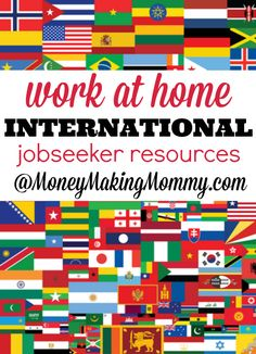 If you don't live in the United States, but would still like to find work at home - here are some great resources for international jobseekers at MoneyMakingMommy.com. This page is updated all the time to keep you current on all opportunities.