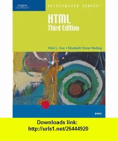 HTML Illustrated Brief, Third Edition (Illustrated (Course Technology)) (9780619268466) Vicki Cox, Elizabeth Eisner Reding , ISBN-10: 0619268468  , ISBN-13: 978-0619268466 ,  , tutorials , pdf , ebook , torrent , downloads , rapidshare , filesonic , hotfile , megaupload , fileserve