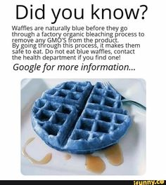 Did you know? Waffles are naturally blue before they go through a factory organic bleaching process to remove any GMO' S rom the product. By going through this procesg it makes them safe to eat. Do not eat blue waffles, contact the health department ifyou Blue Waffle, Health Department, How To Remove, How To Make, Percy Jackson, Did You Know, Bleach, Peeps, Fun Facts