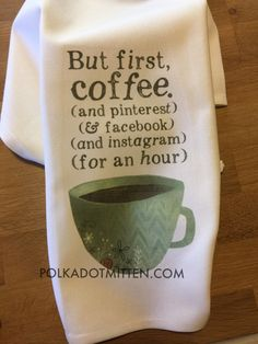 But First Coffee tea towel by PolkaDotMitten on Etsy https://www.etsy.com/listing/491015491/but-first-coffee-tea-towel