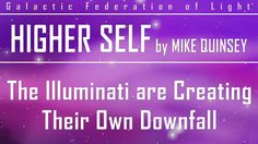 Higher Self by Mike Quinsey - The Illuminati are Creating Their Own Down...