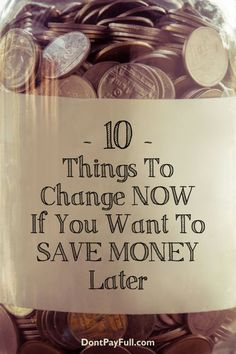 If you want to save money later, there are 10 things you will need to change TODAY! Read this article and start saving money! #DontPayFull
