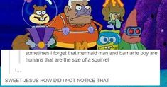 And it's not like spongebob is just tall because on an episode it showed his height and it said he was 4 inches tall, so maybe Mermaid man and barnacle boy are just possessed figurines that sunk to the bottom of the ocean? Funny Shit, Funny Pins, The Funny, Hilarious, Funny Stuff, Random Stuff, Memes Humor, Funny Memes, Memes Spongebob
