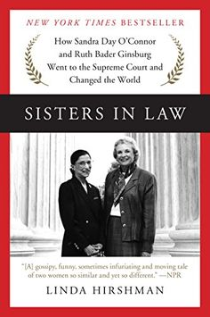 Sisters in Law: How Sandra Day O'Connor and Ruth Bader Ginsburg Went to the Supreme Court and Changed the World by [Hirshman, Linda]