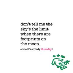don't tell me the sky's the limit when there are footprints on the moon. thursday quote | www.niceandnesty.com Friday Eve, Thursday Quotes, More Than Words, Tell Me, Feel Good, Happy Things, Footprints, Feelings, Sayings