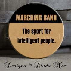 "MARCHING BAND The sport for intelligent people Tan- Football, Marching Band, Drums, Saxophone, Clarinet Quote - Magnet 1.5"" Pinback Button on Etsy, $1.50"