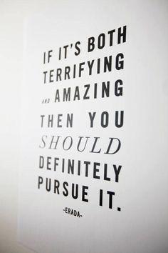 #Life If it's both terrifying and amazing you should definitely do it!