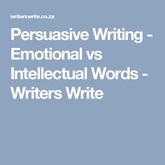 Persuasive Writing - Emotional vs Intellectual Words - Writers Write