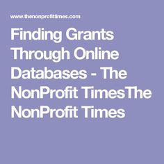 Finding Grants Through Online Databases - The NonProfit TimesThe NonProfit Times Grant Proposal Writing, Grant Writing, Grants For Teachers, Apply For Grants, Disability Help, Home Care Agency, Grant Application, Info Board, Habitat For Humanity