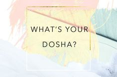 According to Ayurveda, a dosha is an energetic signature that can inform your skin, your personality, and more. Find out if you're vata, kapha, or pitta.
