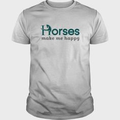 horses make me happy, Order HERE ==> https://www.sunfrog.com/Pets/horses-make-me-happy-Guys-White.html?47756 #christmasgifts #xmasgifts #horselovers #horseriding