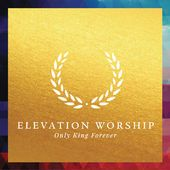 """Only King Forever <a href=""""https://itunes.apple.com/us/artist/elevation-worship/id287874918"""">Elevation Worship</a>"""