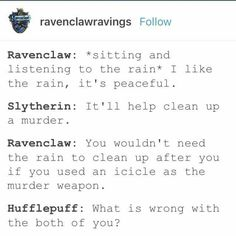 And this is why my friend and I make a good team. She's Slytherin I'm Ravenclaw