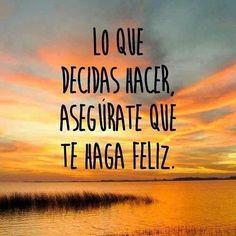 Lo que decidas hacer, asegúrate que te haga feliz. Frase de inspiración profesional.