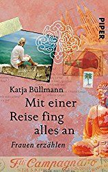 Frauenreisen, Mit einer Reise fing alles an: Frauen erzählen Taschenbuch – 1. Februar 2012 von Katja Büllmann (Autor)