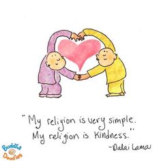 BUDDHA~My religion is very simple. My religion is kindness. Buddha Doodle - 'Simple Kindness' by Mollycules. Spirit is Words Quotes, Wise Words, Life Quotes, Sayings, Happy Quotes, Tiny Buddha, Little Buddha, Dalai Lama, Yoga Inspiration