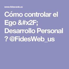 Cómo controlar el Ego / Desarrollo Personal  ► @FidesWeb_us