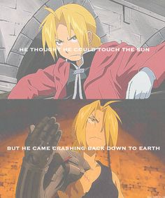 Fullmetal Alchemist Brotherhood. If you watched the show you would get the life lesson.