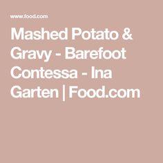 Mashed Potato & Gravy  - Barefoot Contessa - Ina Garten | Food.com