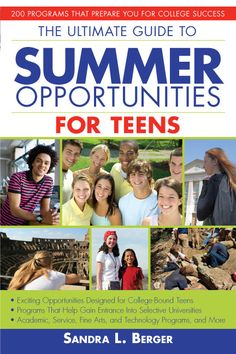 The Ultimate Guide to Summer Opportunities for Teens: 200 Programs That Prepare You for College Success