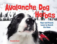 Avalanche dog heroes : Piper and friends learn to search the snow by Elizabeth Rusch. (Seattle, WA : Little Bigfoot, an imprint of Sasquatch Books, Shelter Dogs, Rescue Dogs, Dog Search, Award Winning Books, Foster Mom, Dog Photos, New Books, Children's Books, Nonfiction