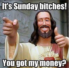 You got my money?