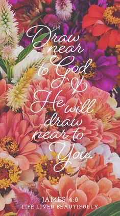 Draw near to God and he will draw near to you. James 4:8 - Well-Watered Women