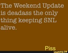 The Weekend Update is deadass the only thing keeping SNL alive. – popular memes on the site iFunny.co #saturdaynightlive #tvshows #the #weekend #update #deadass #only #thing #snl #alive #meme