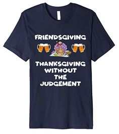 #friendsgiving Thanksgiving without the judgement shirt!  A must have for your friends thanksgiving dinner and turkey day! On amazon now! Get matching shirts for all your friends. See the full line by clicking the image