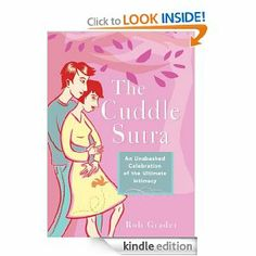 Amazon.com: Cuddle Sutra: An Unabashed Celebration of the Ultimate Intimacy eBook: Rob Grader: Books